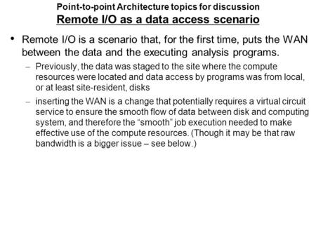 Point-to-point Architecture topics for discussion Remote I/O as a data access scenario Remote I/O is a scenario that, for the first time, puts the WAN.