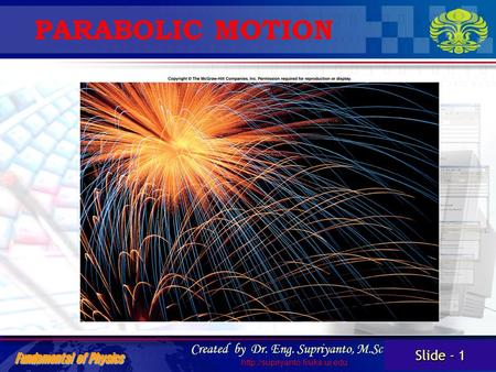 Slide - 1 Fundamental of Physics Created by Dr. Eng. Supriyanto, M.Sc  PARABOLIC MOTION.