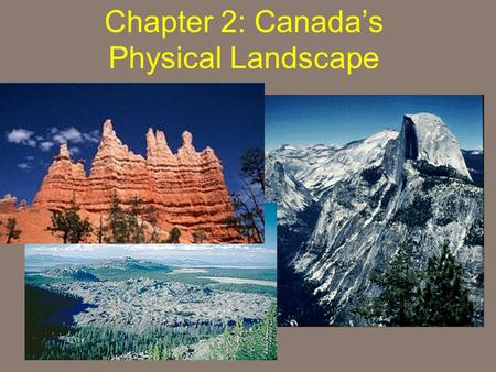 Chapter 2: Canada's Physical Landscape. Formation of the Earth 2.1 Planet Earth Formation of the Earth 2.1.