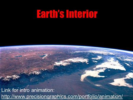 Earth's Interior Link for intro animation:
