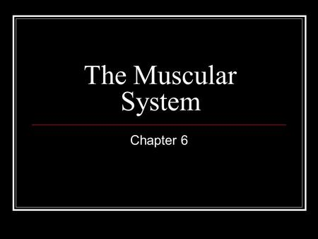 The Muscular System Chapter 6. Muscle Functions Producing movement – complex movement such as walking, or simple facial movement Maintain Posture – tiny.