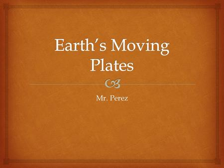Mr. Perez.   Density  Earthquake  Inner core  Outer core  Mantle  Crust  Lithosphere  Asthenosphere  Mesosphere  Plate Important Vocabulary.