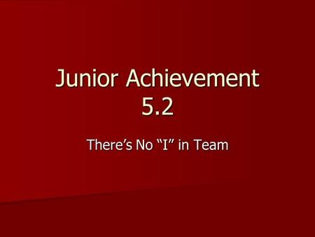 "Junior Achievement 5.2 There's No ""I"" in Team. Let's Review Our Vocabulary: Entrepreneur: Entrepreneur: A person who starts or organizes a business. A."