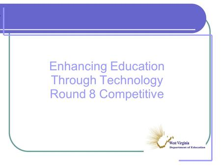 Enhancing Education Through Technology Round 8 Competitive.