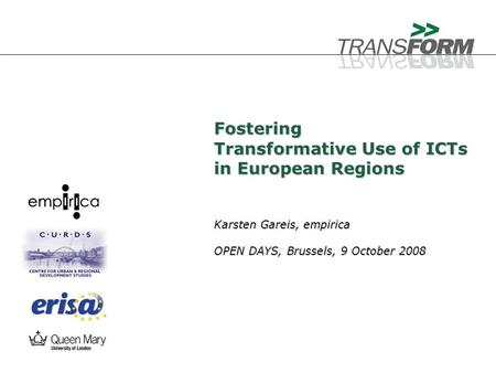 1 DG Regio OPEN DAYS, 9 October 2008 Fostering Transformative Use of ICTs in European Regions Karsten Gareis, empirica OPEN DAYS, Brussels, 9 October 2008.