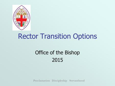 Proclamation Discipleship Servanthood Rector Transition Options Office of the Bishop 2015.