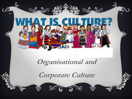 Organisational and Corporate Culture. Learning Objectives HL – Explain the influences on organisational and corporate culture HL – Describe different.