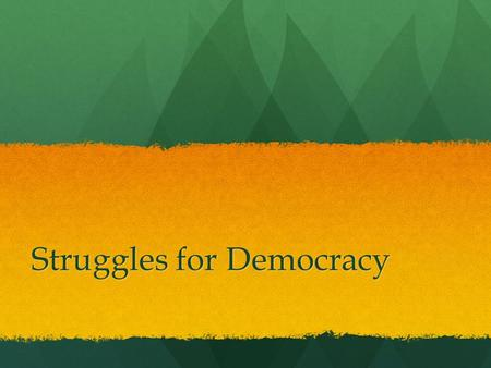 Struggles for Democracy. Journal #52 Why do so many people want democracy? Why do so many people want democracy? What rights are necessary for a government.