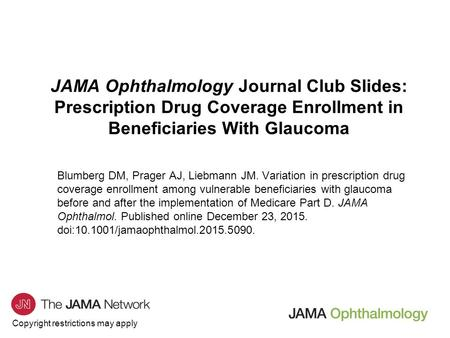 Copyright restrictions may apply JAMA Ophthalmology Journal Club Slides: Prescription Drug Coverage Enrollment in Beneficiaries With Glaucoma Blumberg.