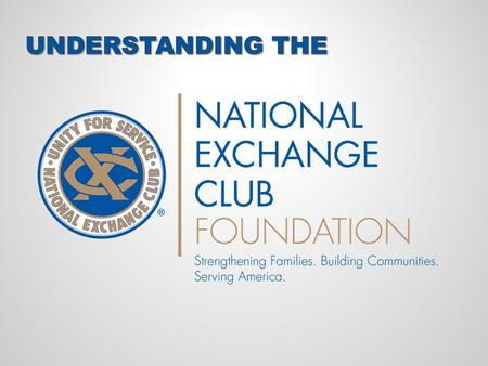MISSION STATEMENT To raise and provide financial resources for The National Exchange Club and its programs of service, including our.