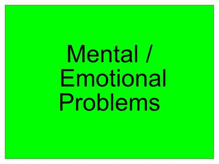 Mental / Emotional Problems. Functional disorder: Has a psychological cause & does not involve brain damage Organic disorder: Caused by a physical illness.