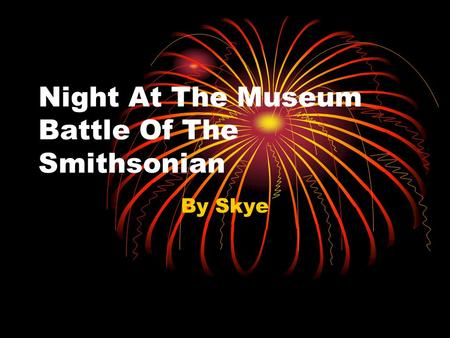 Night At The Museum Battle Of The Smithsonian By Skye.
