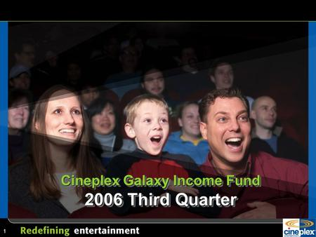 1 Cineplex Galaxy Income Fund 2006 Third Quarter.