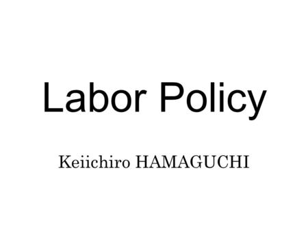 Labor Policy Keiichiro HAMAGUCHI. Chapter 2 Labor Market Policy.