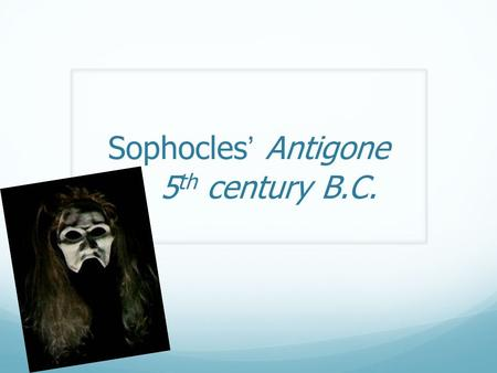 Sophocles' Antigone 5th century B.C.