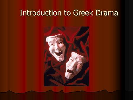 Introduction to Greek Drama Introduction to Greek Drama.
