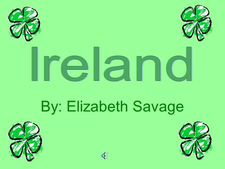 By: Elizabeth Savage. Rainy Days in Ireland It rains a lot in Ireland Pretty green grass.