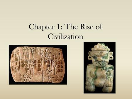 Chapter 1: The Rise <strong>of</strong> Civilization. Chapter 1 Objectives Main Ideas: Students will learn: About early humans <strong>and</strong> their migration patterns. That systemic.
