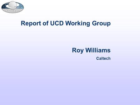 Report of UCD Working Group Roy Williams Caltech.