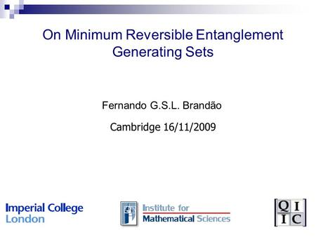 On Minimum Reversible Entanglement Generating Sets Fernando G.S.L. Brandão Cambridge 16/11/2009.