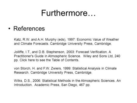 Furthermore… References Katz, R.W. and A.H. Murphy (eds), 1997: Economic Value of Weather and Climate Forecasts. Cambridge University Press, Cambridge.