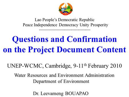 Questions and Confirmation on the Project Document Content UNEP-WCMC, Cambridge, 9-11 th February 2010 Water Resources and Environment Administration Department.