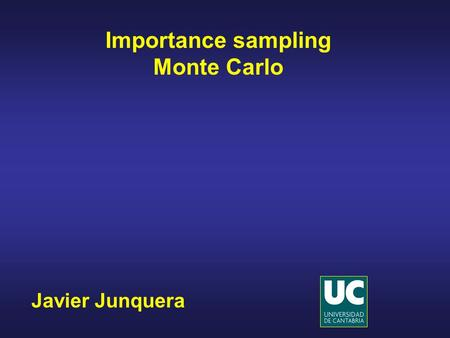 Javier Junquera Importance sampling Monte Carlo. Cambridge University Press, Cambridge, 2002 ISBN 0 521 65314 2 Bibliography.