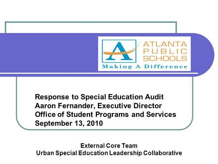 Response to Special Education Audit Aaron Fernander, Executive Director Office of Student Programs and Services September 13, 2010 External Core Team Urban.