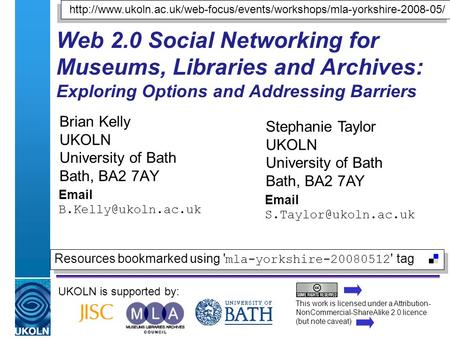 A centre of expertise in digital information managementwww.ukoln.ac.uk Web 2.0 Social Networking for Museums, Libraries and Archives: Exploring Options.