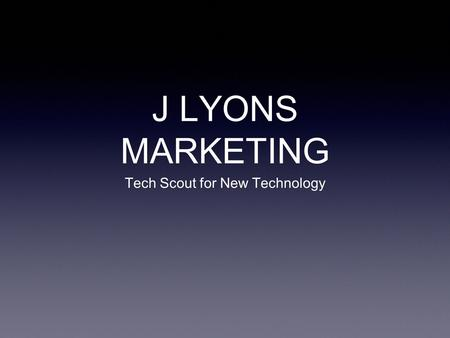 J LYONS MARKETING Tech Scout for New Technology. J LYONS MARKETING STARTED AS MANUFACTURERS REPRESENTATIVE DESIGN IN NEW TECHNOLOGY AT SENIOR LEVEL FIRST.