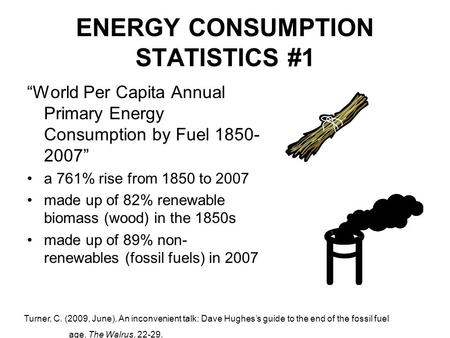 "ENERGY CONSUMPTION STATISTICS #1 ""World Per Capita Annual Primary Energy Consumption by Fuel 1850- 2007"" a 761% rise from 1850 to 2007 made up of 82% renewable."