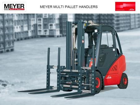 MEYER MULTI PALLET HANDLERS. THE PRODUCT 2 DEVELOPING THE TREND 3.