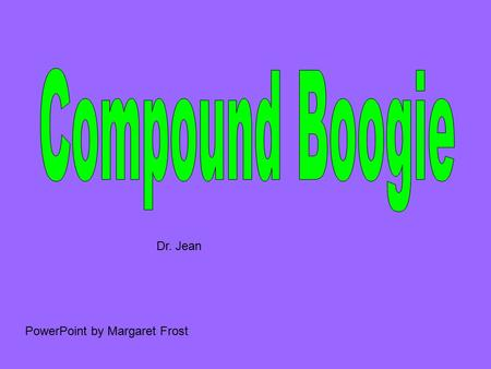 Dr. Jean PowerPoint by Margaret Frost. Take the word and the word Put them together and get…
