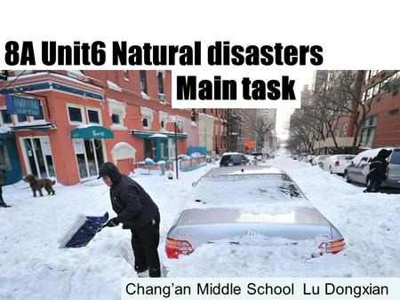 8A Unit6 Natural disasters Main task Chang'an Middle School Lu Dongxian.