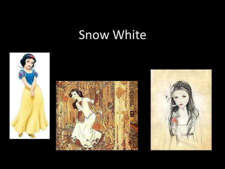 Snow White. German Fairy tale by the Brothers Grimm in 1812 Inspired from old Slavic Mythology – Witches eat hearts of people and drink their blood –