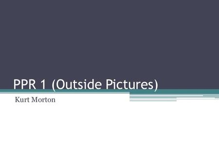 PPR 1 (Outside Pictures) Kurt Morton. Rule of Thirds The sign is off to the left and to the top.
