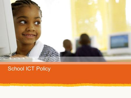 School ICT Policy. ICT success indicators Focus on ICT Policy Why should a school have an ICT policy?  Guidelines for action  Influences daily practice.