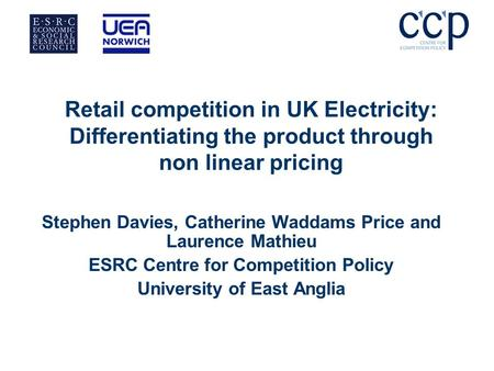 Retail competition in UK Electricity: Differentiating the product through non linear pricing Stephen Davies, Catherine Waddams Price and Laurence Mathieu.