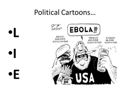 Political Cartoons… L I E. Political Cartoons What you are going to do… – Review key immigration policy from US history – Choose one to research and create.