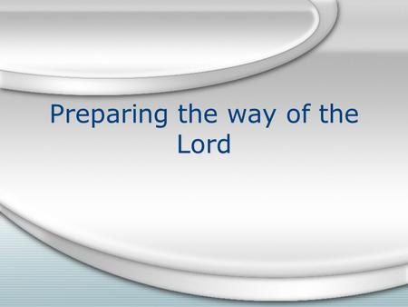 Preparing the way of the Lord. How does this apply? When we worship we are preparing the way for the Lord There are different ways to worship When we.