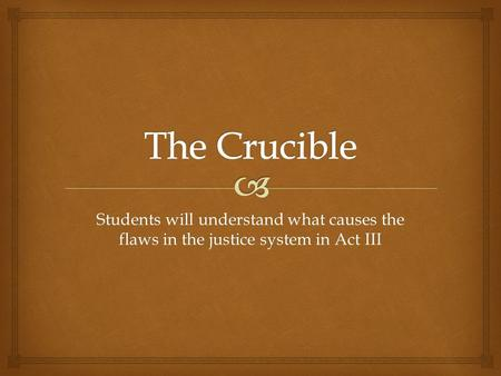 Students will understand what causes the flaws in the justice system in Act III.