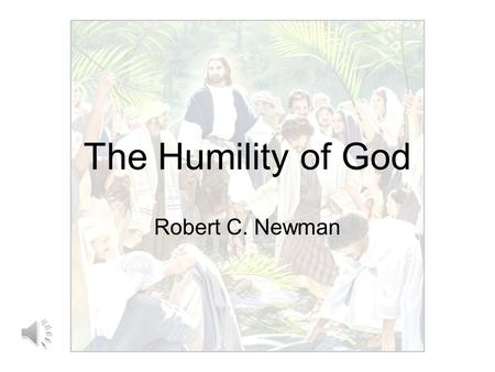 The Humility of God Robert C. Newman God's Attributes God is a Spirit: infinite, eternal & unchangeable in His: –Being –Wisdom –Power –Holiness –Justice.