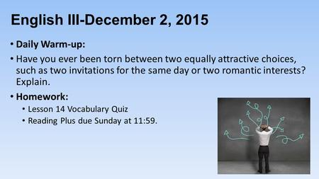 English III-December 2, 2015 Daily Warm-up: Have you ever been torn between two equally attractive choices, such as two invitations for the same day or.