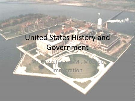 United States History and Government Mr. Guzzetta and Mr. McCabe Immigration.
