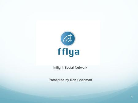 1 Inflight Social Network Presented by Ron Chapman.