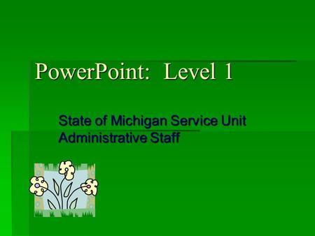 PowerPoint: Level 1 State of Michigan Service Unit Administrative Staff.