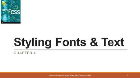 Styling Fonts & Text CHAPTER 4 1 CHARLES WYKE-SMITH: STYLIN' WITH CSS: A DESIGNER'S GUIDE (3 ND EDITION)