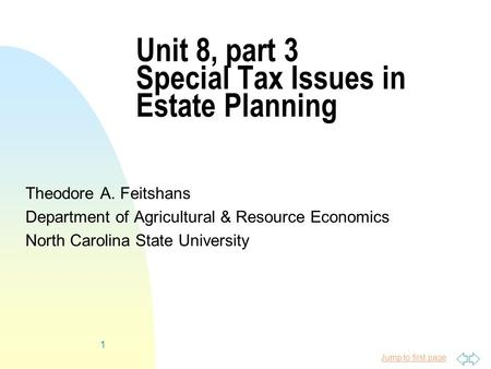 Jump to first page 1 Unit 8, part 3 Special Tax Issues in Estate Planning Theodore A. Feitshans Department of Agricultural & Resource Economics North Carolina.