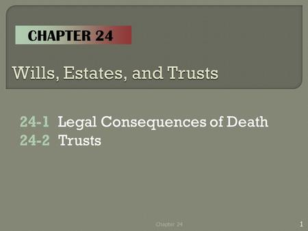 24-1 Legal Consequences of Death 24-2Trusts 1 Chapter 24 CHAPTER 24.