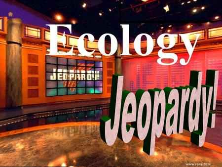 Ecology Ecology - Jeopardy 100 200 300 400 500 100 200 300 400 500 100 200 300 400 500 100 200 300 400 500 Food WebsEnergyInteractionsPopulation Density/Dist.